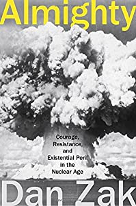 Almighty: Courage, Resistance, and Existential Peril in the Nuclear Age from Blue Rider Press