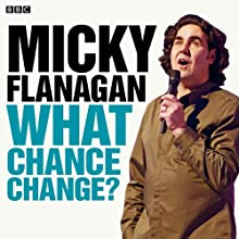 Micky Flanagan: What Chance Change? (Complete Series) Radio/TV Program Auteur(s) : Micky Flanagan Narrateur(s) : Micky Flanagan