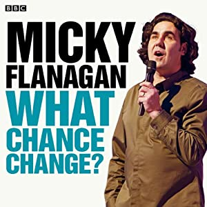 Micky Flanagan: What Chance Change? (Complete Series) Radio/TV