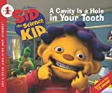Sid the Science Kid: A Cavity Is a Hole in Your Tooth (Let's-Read-and-Find-Out Science 1) (0061852635) by Huelin, Jodi