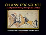 img - for Cheyenne Dog Soldiers: A Ledgerbook History of Coups and Combat book / textbook / text book