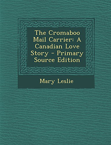 The Cromaboo Mail Carrier: A Canadian Love Story - Primary Source Edition