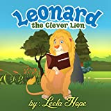 Childrens Book:Leonard The Clever Lion (Childrens book for ages 2-6 (Animal Habitats)Preschool( Book for Early & Beginner Readers 1))