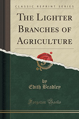 The Lighter Branches of Agriculture (Classic Reprint)