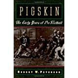 Pigskin: The Early Years of Pro Football ~ Robert Peterson