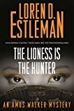img - for The Lioness Is the Hunter: An Amos Walker Mystery (Amos Walker Novels) book / textbook / text book