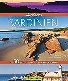 Highlights Sardinien: Die 50 Ziele, die Sie gesehen haben sollten. Ein Bildband mit ausgewählten Orten in Sardinien wie Alghero und Cagliari, den schönsten Stränden und für alle, die gern wandern.