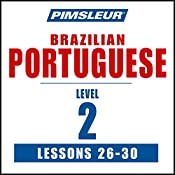 Pimsleur Portuguese (Brazilian) Level 2 Lessons 26-30: Learn to Speak and Understand Portuguese (Brazilian) with Pimsleur Language Programs |  Pimsleur