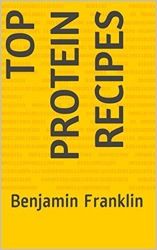 Benjamin Franklin - Top Protein Recipes: Benjamin Franklin