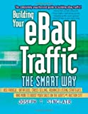 img - for Building Your eBay Traffic the Smart Way: Use Froogle, Datafeeds, Cross-Selling, Advanced Listing Strategies, and More to Boost Your Sales on the Web's #1 Auction Site book / textbook / text book