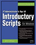 img - for IT Administrator's Top Ten Introductory Scripts for Windows (Administrator's Advantage Series) book / textbook / text book