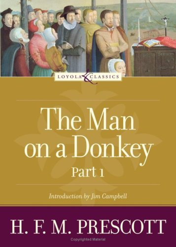 The Man on a Donkey: Part 1 of 2 (Loyola Classics Series) (Loyola Classics Series), H.F.M. PRESCOTT
