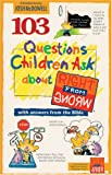 103 Questions Children Ask about Right from Wrong (Questions Children Ask) (0842345957) by Wilhoit, James C.