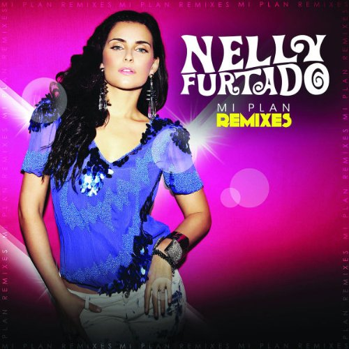 Nelly Furtado - Mi Plan Remixes - Zortam Music