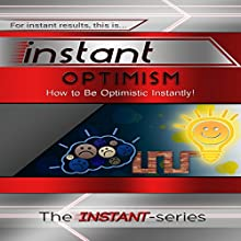 Instant Optimism: How to Be Optimistic Instantly: INSTANT Series (       UNABRIDGED) by The INSTANT-Series Narrated by The INSTANT-Series