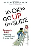 img - for It's OK to Go Up the Slide: Renegade Rules for Raising Confident and Creative Kids book / textbook / text book