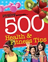 Seventeen Presents 500 Health & Fitness Tips
