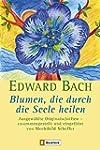 Blumen, die durch die Seele heilen: A...