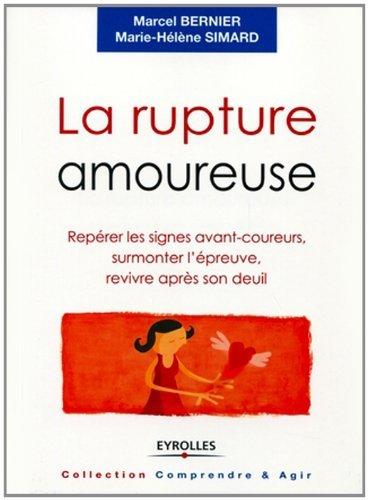 Marcel Bernier - La rupture amoureuse : Repérer les signes avant-coureurs, surmonter l'épreuve, revivre après son deuil