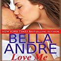 Love Me: A Sequel to Take Me Audiobook by Bella Andre Narrated by Eva Kaminsky