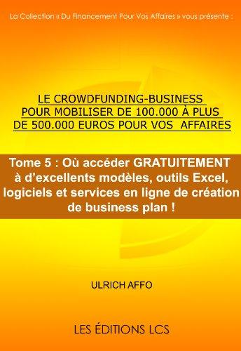 Couverture du livre Tome 5 : Où accéder GRATUITEMENT à d'excellents modèles, outils Excel, logiciels et services en ligne de création de business plan
