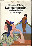 img - for L'amour nomade: La mere et l'enfant hors mariage, XVIe-XXe siecle (Libre a elles) (French Edition) book / textbook / text book
