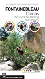 J. Montchausse Fontainebleau Climbs: A Guide to the Best Bouldering and Circuits