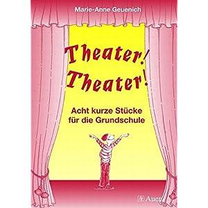 Theater! Theater!: Acht kurze Stücke für die Grundschule (3. und 4. Klasse)
