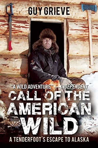 Call of the American Wild: A Tenderfoot's Escape to Alaska PDF