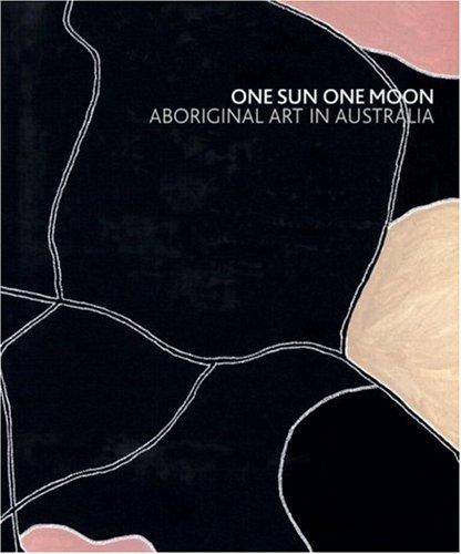 One Sun One Moon: Aboriginal Art in Australia