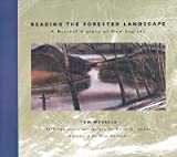 Reading the Forested Landscape: A Natural History of New England [READING THE FORESTED LANDS]
