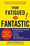 Jacob Teitelbaum From Fatigued to Fantastic: A Clinically Proven Program to Regain Vibrant Health and Overcome Chronic Fatigue and Fibromyalgia by Jacob Teitelbaum 3rd (third) Revised Edition (2007)