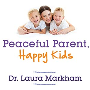 Peaceful Parent, Happy Kids Audiobook