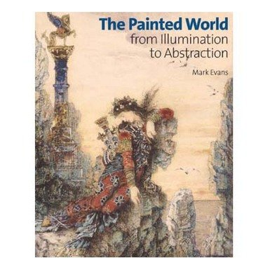 The Painted World: From Illumination to Abstraction (Paperback)