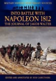 img - for Into Battle with Napoleon 1812 - The Journal of Jakob Walter (Military History from Primary Sources) book / textbook / text book