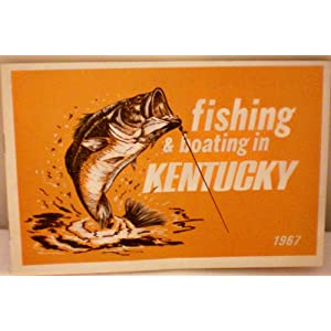 Fishing & Boating in Kentucky 1967 -- Official Manual with Information on lakes, streams, maps, species, facilities, regulations, licenses, boating