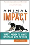 Animal Impact: Secrets Proven to Achieve Results and Move the World