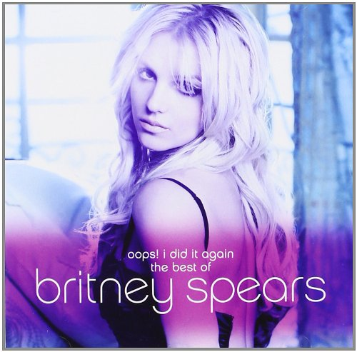 Britney Spears - Oops! I Did It Again: The Best Of Britney Spears - Zortam Music