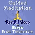 Guided Meditation Restful Sleep for Boys   Elise Thornton