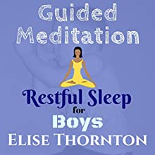 Guided Meditation Restful Sleep for Boys Discours Auteur(s) : Elise Thornton Narrateur(s) : Angelica Were