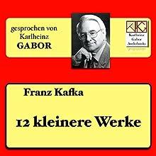 12 kleinere Werke Hörbuch von Franz Kafka Gesprochen von: Karlheinz Gabor