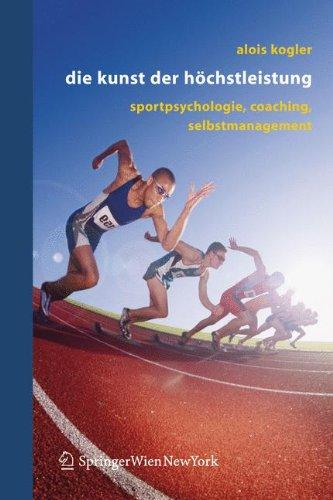 Kogler Alois, Die Kunst der Höchstleistung. Sportpsychologie, Coaching, Selbstmanagement.