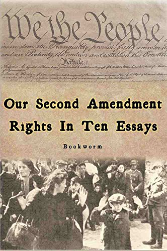 Our Second Amendment Rights In Ten Essays