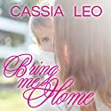Bring Me Home: Shattered Hearts Series, Book 3 (       UNABRIDGED) by Cassia Leo Narrated by Emily Durante, Kris Koscheski, Sean Crisden