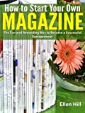 How to Start Your Own Magazine: The Fun and Rewarding Way to become a Successful Entrepreneur
