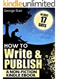 How to Write and Publish a Non-Fiction Kindle eBook  in Just 17 Days: (The Ultimate Self Publishing Guide to Write and Launch a Great Book on Amazon Kindle)