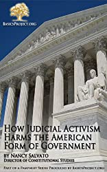 How Judicial Activism Harms the American Form of Government (BasicsProject.org Pamphlet Series)