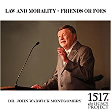 Law and Morality - Friends or Foes Lecture by John Warwick Montgomery Narrated by John Warwick Montgomery