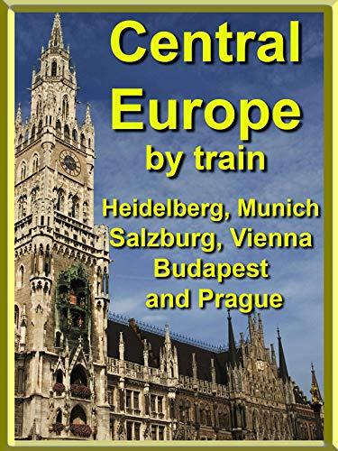 Central Europe by Train - Heidelberg, Munich, Salzburg, Vienna, Budapest and Prague