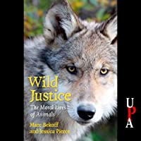 Wild Justice: The Moral Lives of Animals (       UNABRIDGED) by Marc Bekoff, Jessica Pierce Narrated by Simon Vance